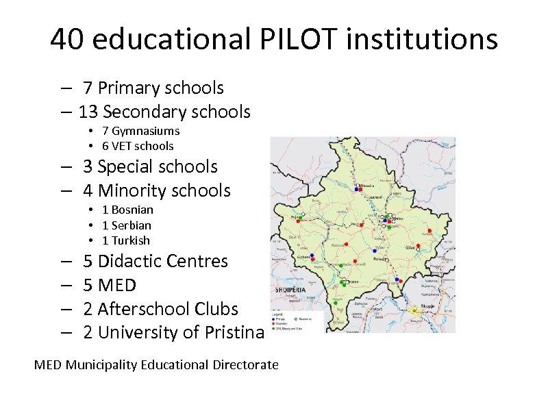 40 educational PILOT institutions – 7 Primary schools – 13 Secondary schools • 7