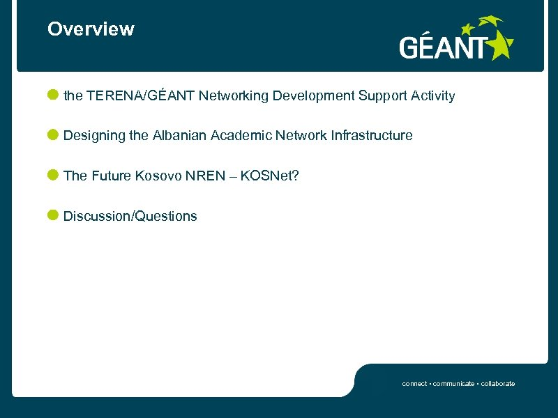 Overview the TERENA/GÉANT Networking Development Support Activity Designing the Albanian Academic Network Infrastructure The