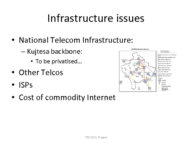 Infrastructure issues • National Telecom Infrastructure: – Kujtesa backbone: • To be privatised… •
