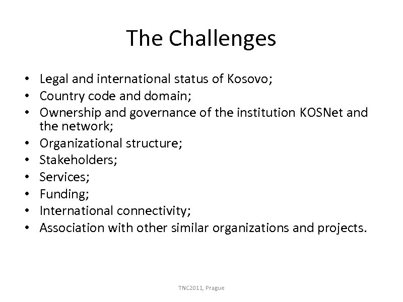 The Challenges • Legal and international status of Kosovo; • Country code and domain;