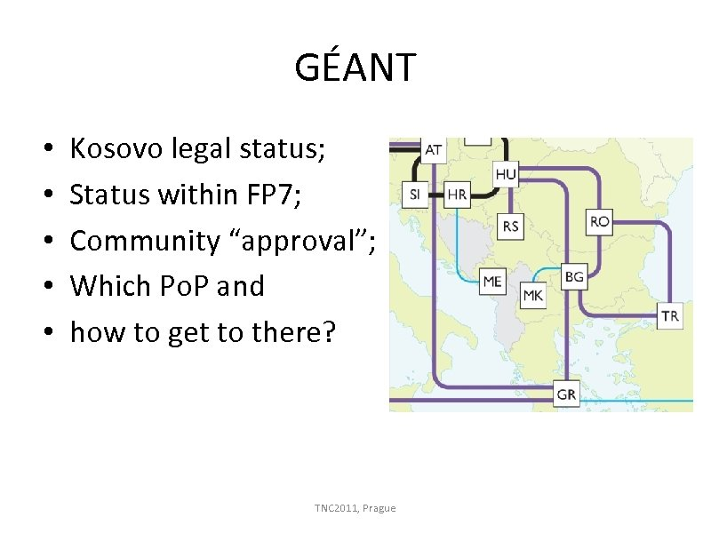 """GÉANT • • • Kosovo legal status; Status within FP 7; Community """"approval""""; Which"""