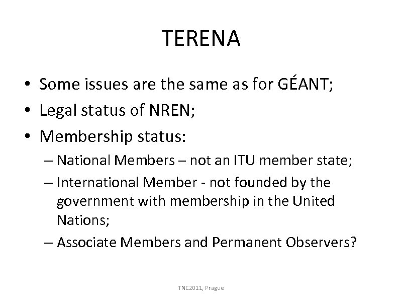 TERENA • Some issues are the same as for GÉANT; • Legal status of