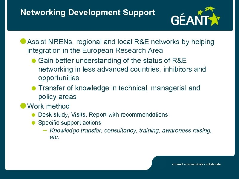 Networking Development Support Assist NRENs, regional and local R&E networks by helping integration in