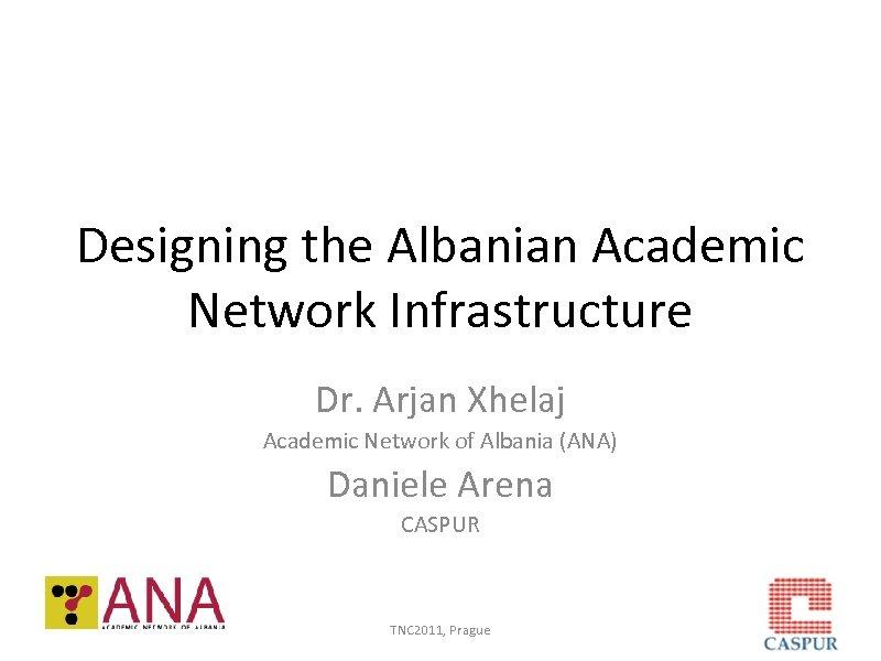 Designing the Albanian Academic Network Infrastructure Dr. Arjan Xhelaj Academic Network of Albania (ANA)
