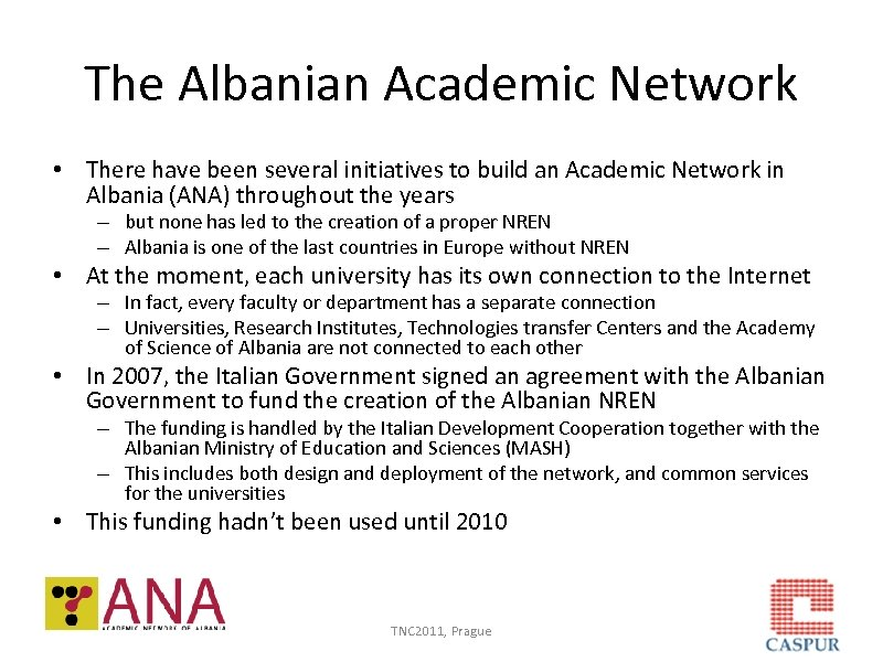 The Albanian Academic Network • There have been several initiatives to build an Academic