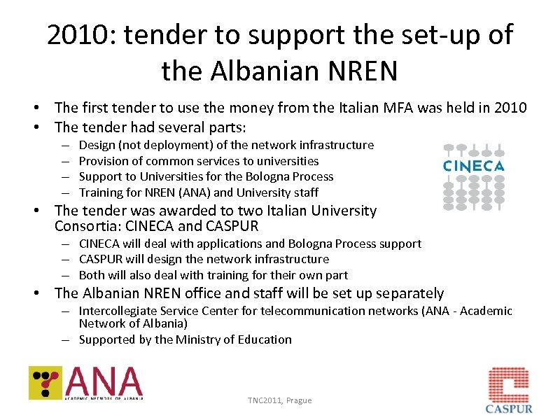 2010: tender to support the set-up of the Albanian NREN • The first tender