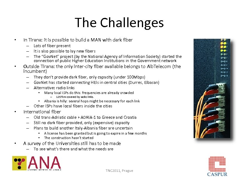 The Challenges • In Tirana: it is possible to build a MAN with dark