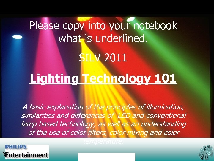 Please copy into your notebook what is underlined. SILV 2011 Lighting Technology 101 A
