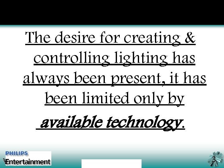 The desire for creating & controlling lighting has always been present, it has been