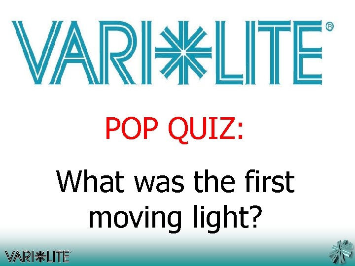 POP QUIZ: What was the first moving light?