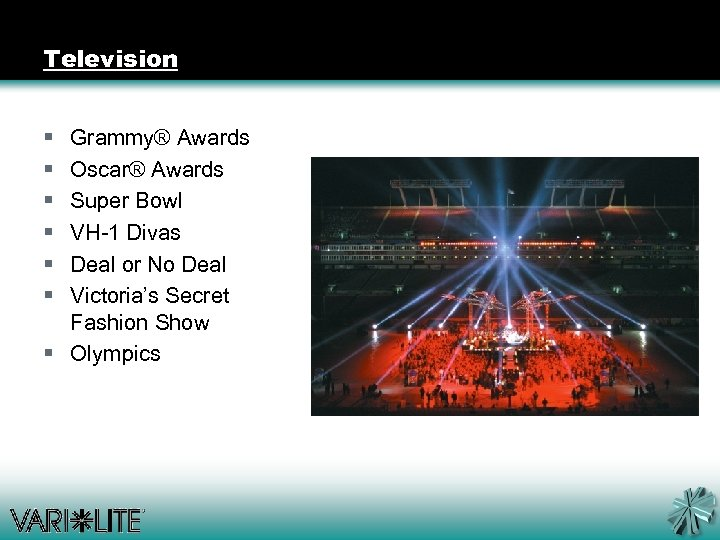 Television § § § Grammy® Awards Oscar® Awards Super Bowl VH-1 Divas Deal or