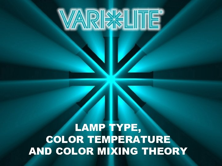 LAMP TYPE, COLOR TEMPERATURE AND COLOR MIXING THEORY