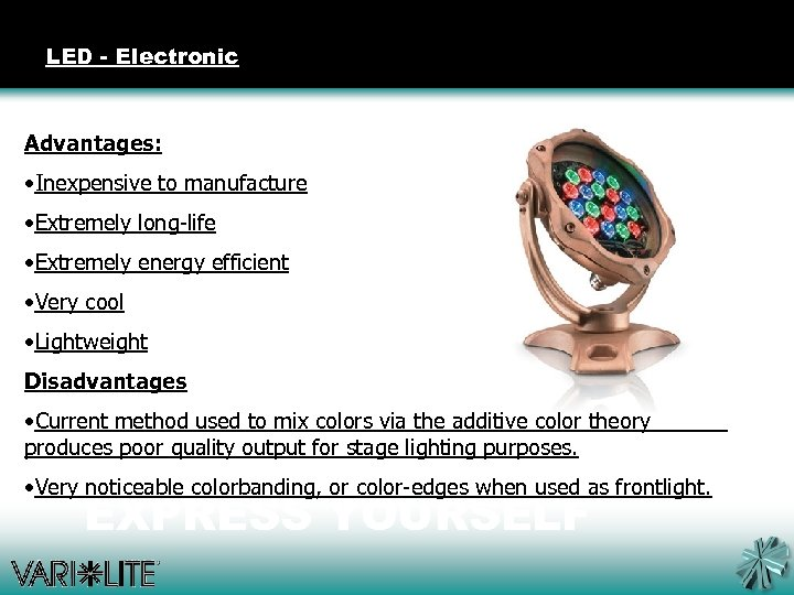 LED - Electronic Advantages: • Inexpensive to manufacture • Extremely long-life • Extremely energy