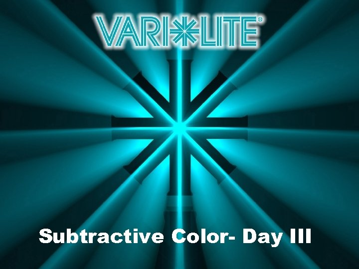 Subtractive Color- Day III
