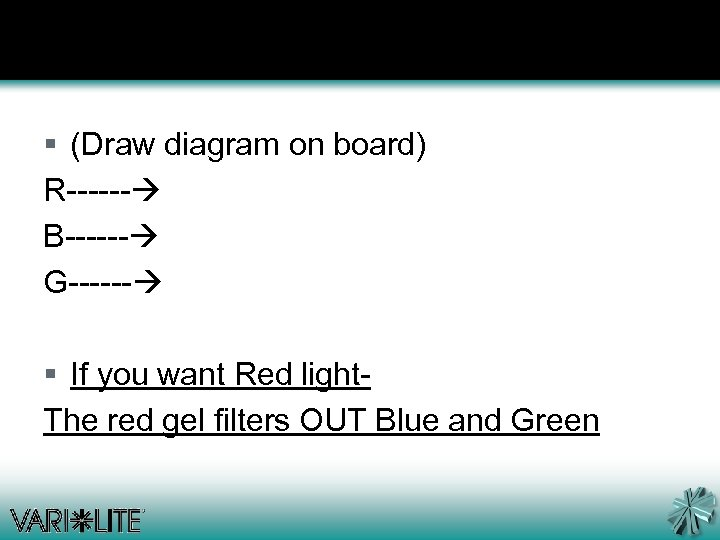 § (Draw diagram on board) R------ B------ G------ § If you want Red light-
