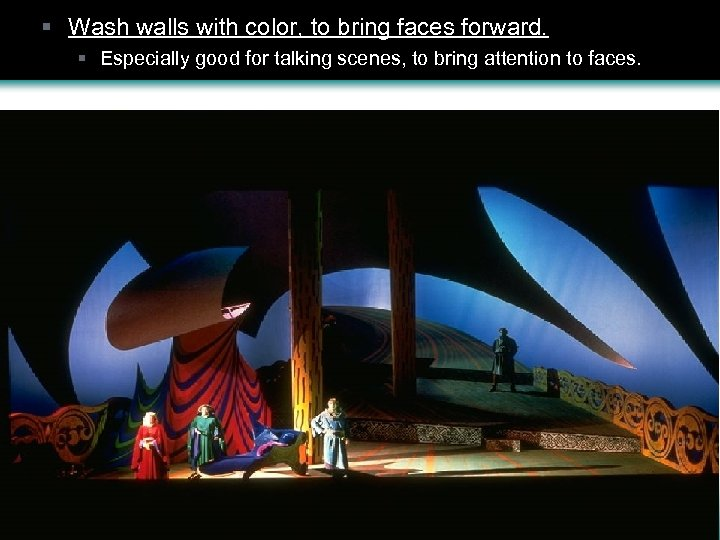 § Wash walls with color, to bring faces forward. § Especially good for talking