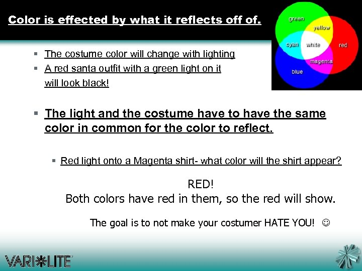 Color is effected by what it reflects off of. § The costume color will