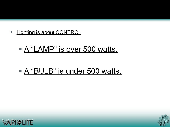 "§ Lighting is about CONTROL § A ""LAMP"" is over 500 watts. § A"