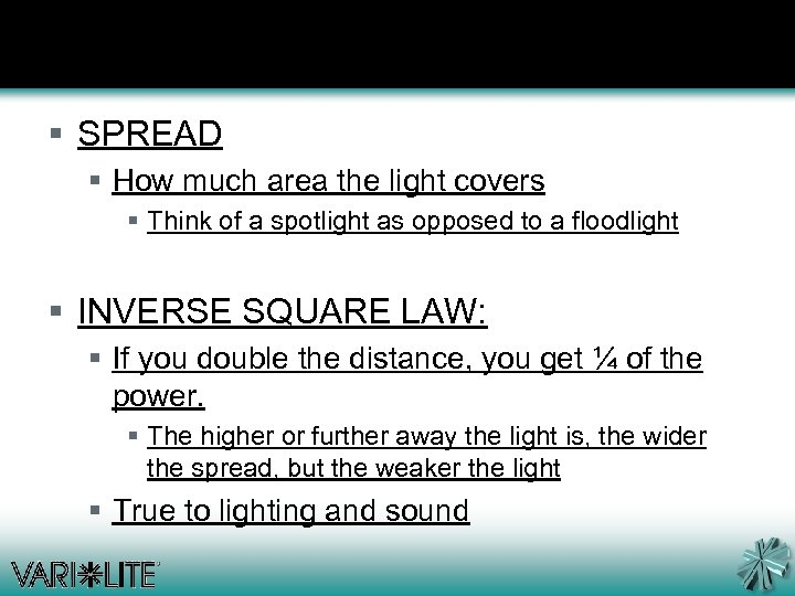 § SPREAD § How much area the light covers § Think of a spotlight