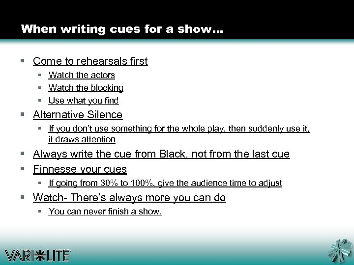 When writing cues for a show… § Come to rehearsals first § Watch the