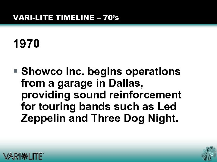 VARI-LITE TIMELINE – 70's 1970 § Showco Inc. begins operations from a garage in