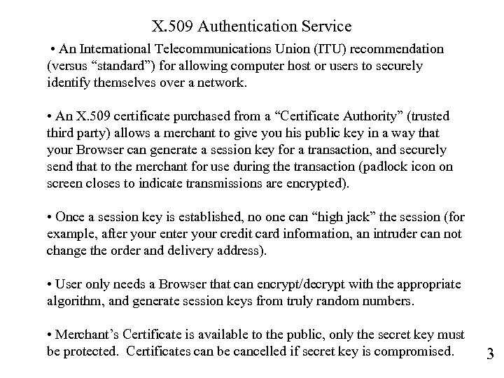 "X. 509 Authentication Service • An International Telecommunications Union (ITU) recommendation (versus ""standard"") for"