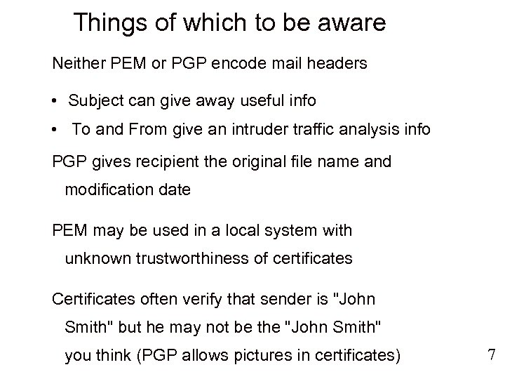 Things of which to be aware Neither PEM or PGP encode mail headers •