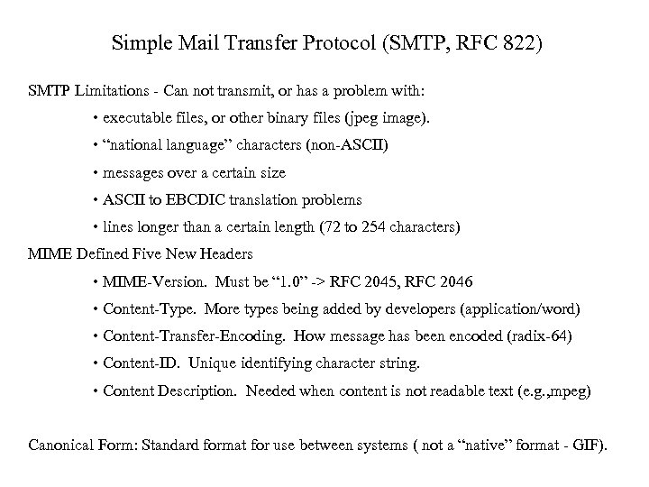 Simple Mail Transfer Protocol (SMTP, RFC 822) SMTP Limitations - Can not transmit, or