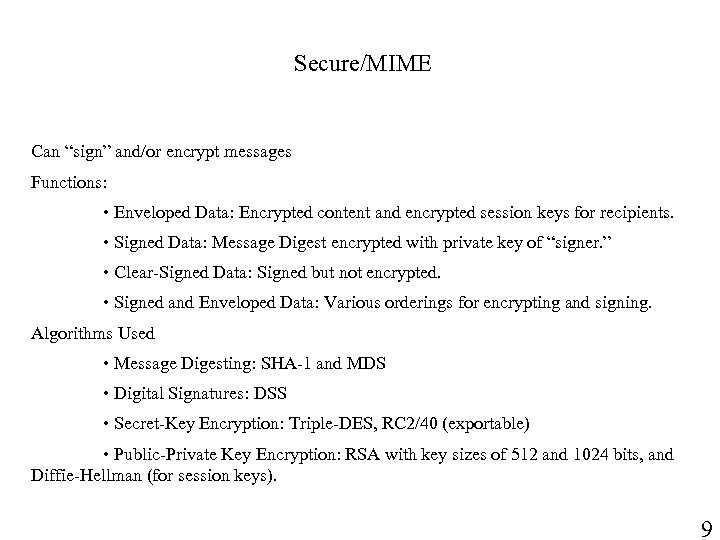 """Secure/MIME Can """"sign"""" and/or encrypt messages Functions: • Enveloped Data: Encrypted content and encrypted"""