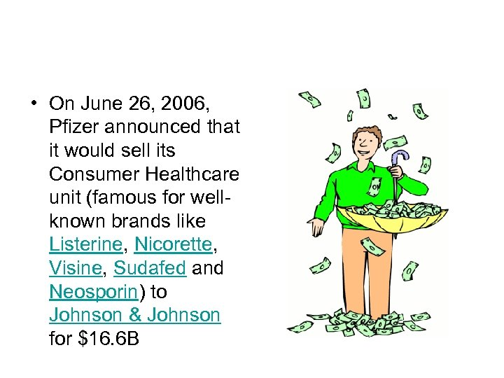 • On June 26, 2006, Pfizer announced that it would sell its Consumer