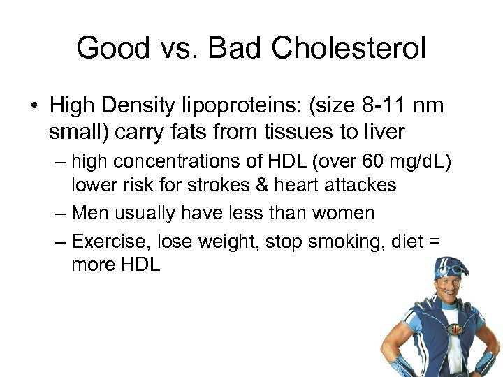 Good vs. Bad Cholesterol • High Density lipoproteins: (size 8 -11 nm small) carry