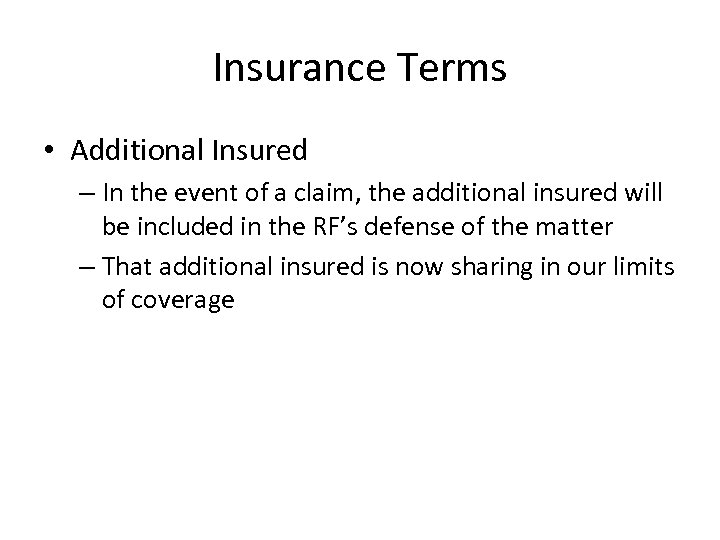 Insurance Terms • Additional Insured – In the event of a claim, the additional