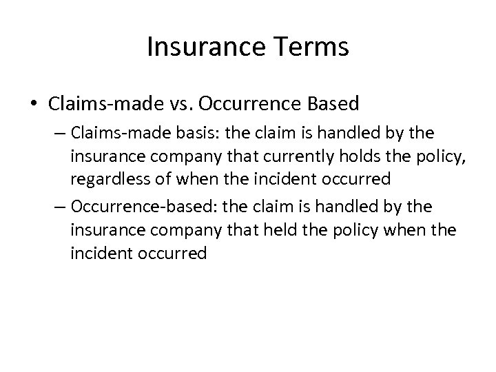 Insurance Terms • Claims-made vs. Occurrence Based – Claims-made basis: the claim is handled