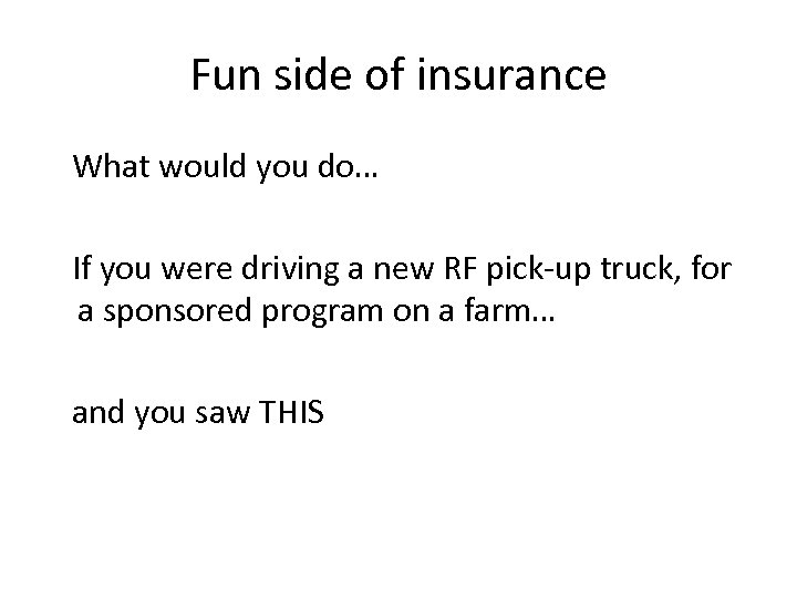 Fun side of insurance What would you do… If you were driving a new