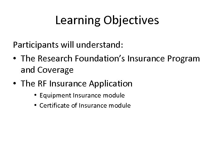 Learning Objectives Participants will understand: • The Research Foundation's Insurance Program and Coverage •