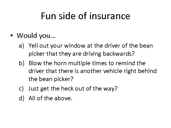 Fun side of insurance • Would you… a) Yell out your window at the
