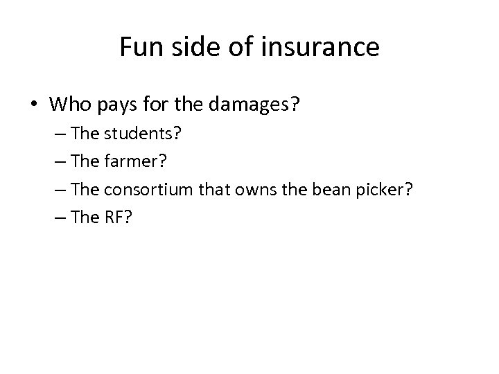 Fun side of insurance • Who pays for the damages? – The students? –