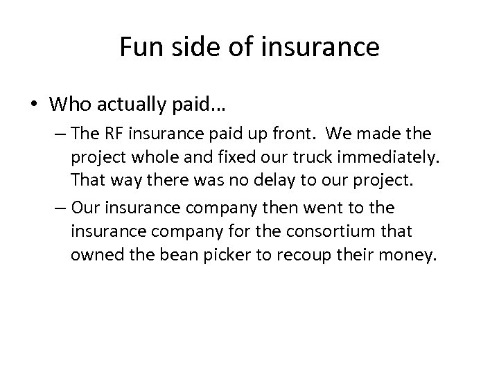 Fun side of insurance • Who actually paid… – The RF insurance paid up
