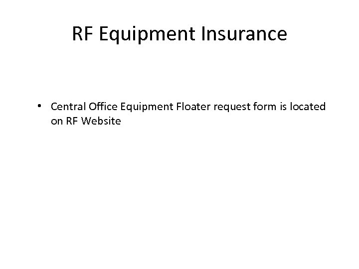 RF Equipment Insurance • Central Office Equipment Floater request form is located on RF