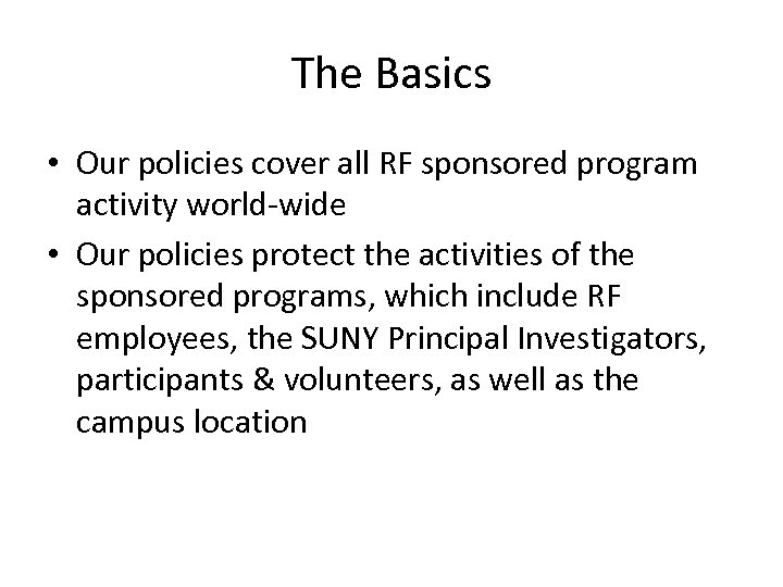 The Basics • Our policies cover all RF sponsored program activity world-wide • Our