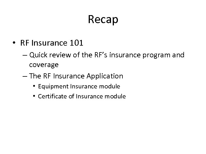 Recap • RF Insurance 101 – Quick review of the RF's insurance program and