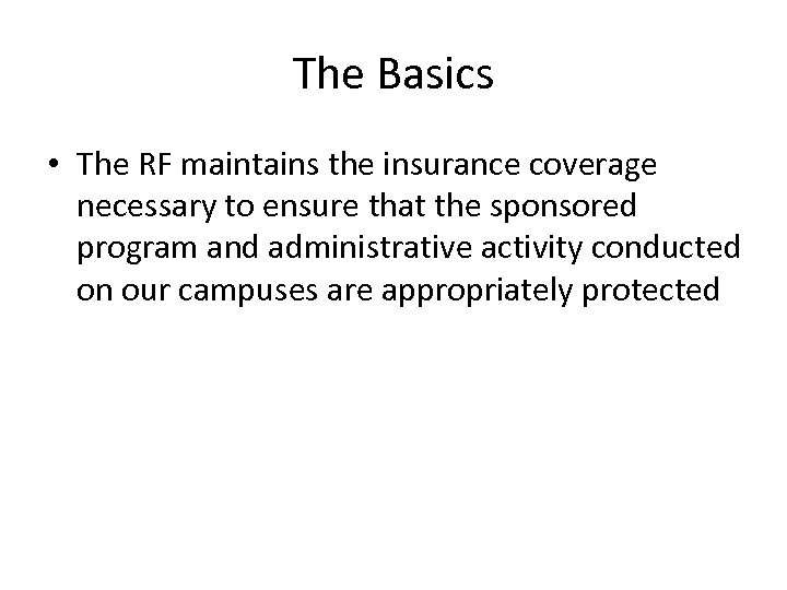 The Basics • The RF maintains the insurance coverage necessary to ensure that the