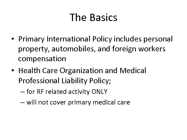 The Basics • Primary International Policy includes personal property, automobiles, and foreign workers compensation