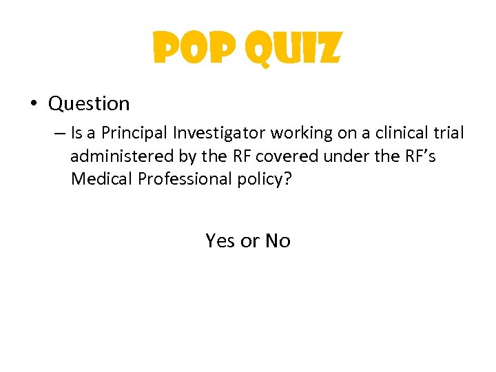 Pop Quiz • Question – Is a Principal Investigator working on a clinical trial