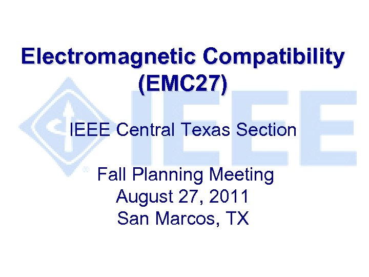 Electromagnetic Compatibility (EMC 27) IEEE Central Texas Section Fall Planning Meeting August 27, 2011