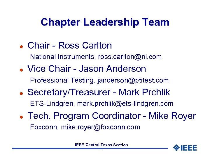 Chapter Leadership Team l Chair - Ross Carlton National Instruments, ross. carlton@ni. com l