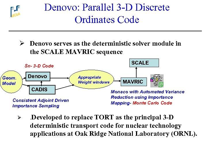 Denovo: Parallel 3 -D Discrete Ordinates Code Ø Denovo serves as the deterministic solver