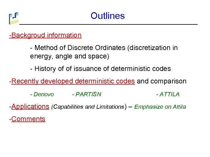 Outlines -Backgroud information - Method of Discrete Ordinates (discretization in energy, angle and space)