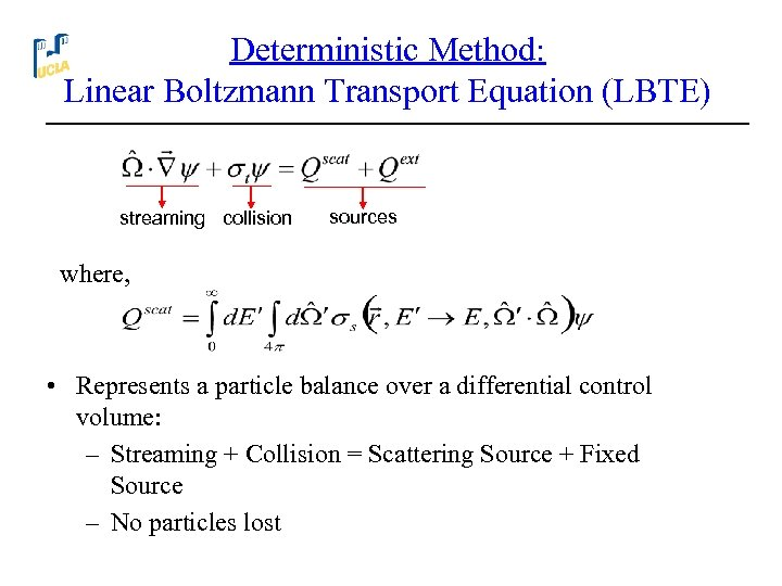 Deterministic Method: Linear Boltzmann Transport Equation (LBTE) streaming collision sources where, • Represents a