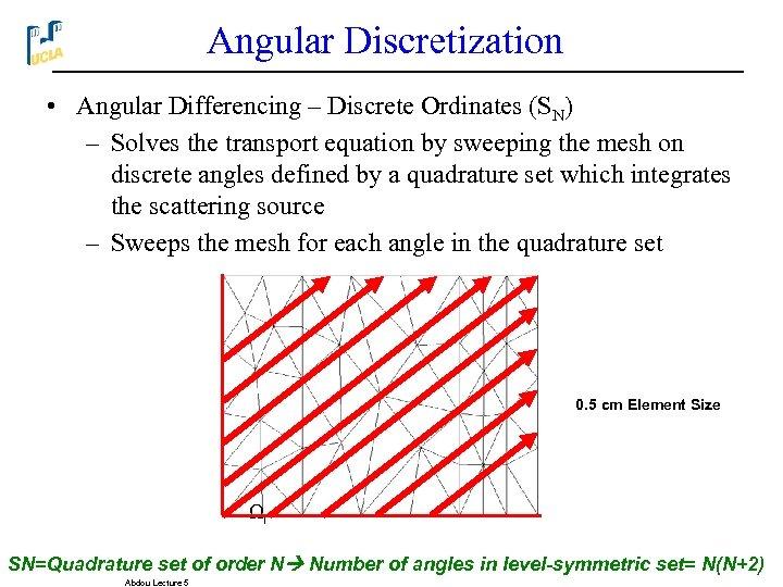 Angular Discretization • Angular Differencing – Discrete Ordinates (SN) – Solves the transport equation
